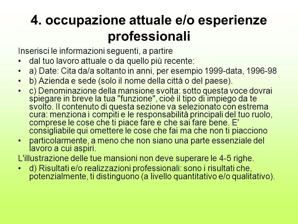 4. occupazione attuale e/o esperienze professionali Inserisci le informazioni seguenti, a partire dal tuo lavoro attuale o da quello più recente: a) D