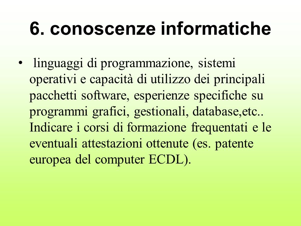 6. conoscenze informatiche linguaggi di programmazione, sistemi operativi e capacità di utilizzo dei principali pacchetti software, esperienze specifi