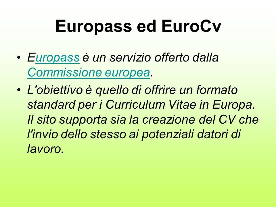 Europass ed EuroCv Europass è un servizio offerto dalla Commissione europea.uropass Commissione europea L'obiettivo è quello di offrire un formato sta