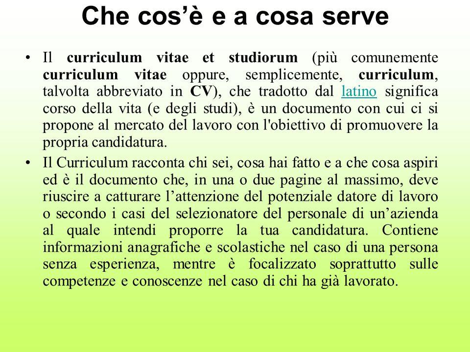 Che cosè e a cosa serve Il curriculum vitae et studiorum (più comunemente curriculum vitae oppure, semplicemente, curriculum, talvolta abbreviato in C