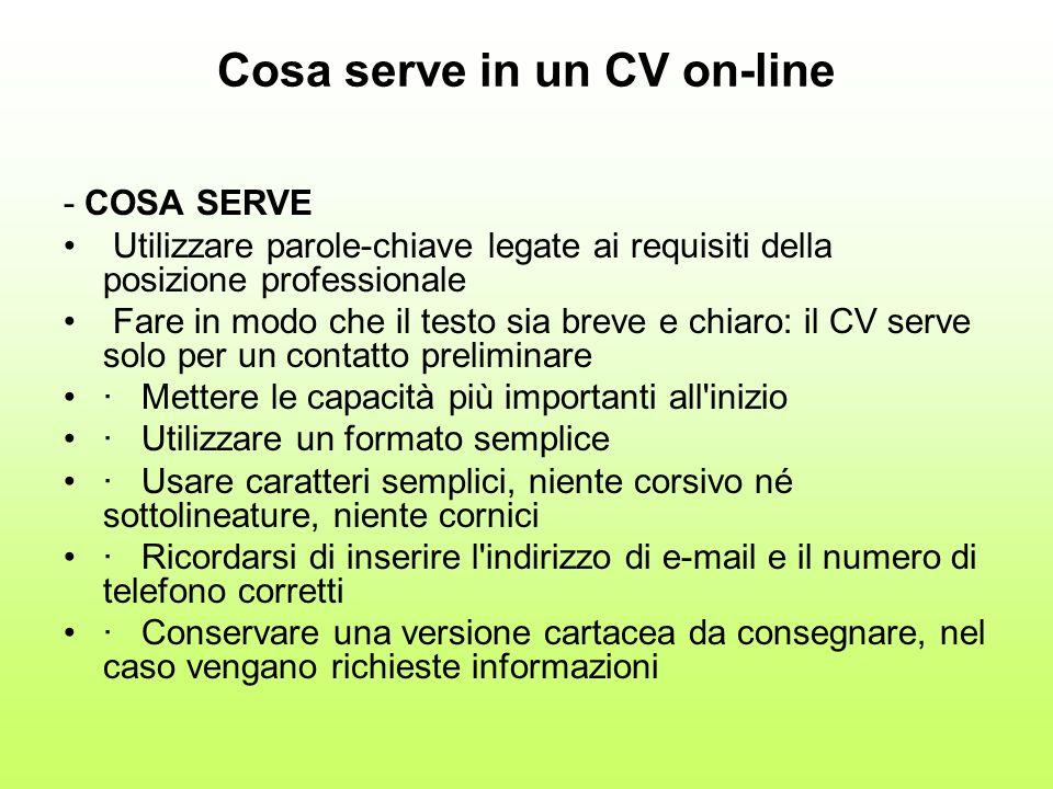 Cosa serve in un CV on-line - COSA SERVE Utilizzare parole-chiave legate ai requisiti della posizione professionale Fare in modo che il testo sia brev