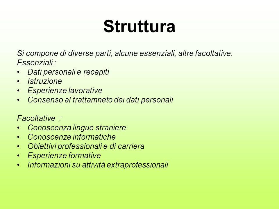 Struttura Si compone di diverse parti, alcune essenziali, altre facoltative. Essenziali : Dati personali e recapiti Istruzione Esperienze lavorative C