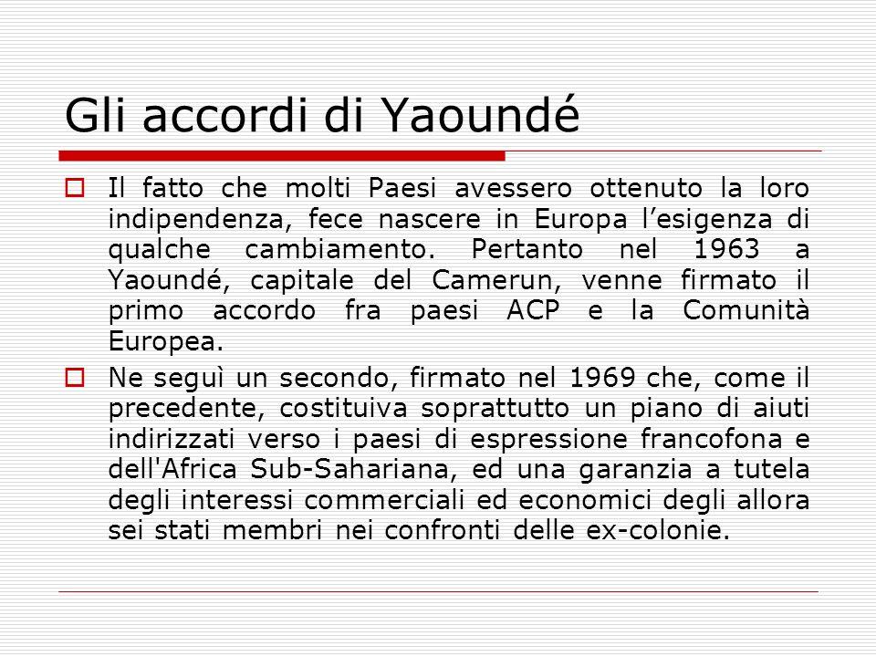 Gli accordi di Yaoundé Il fatto che molti Paesi avessero ottenuto la loro indipendenza, fece nascere in Europa lesigenza di qualche cambiamento. Perta