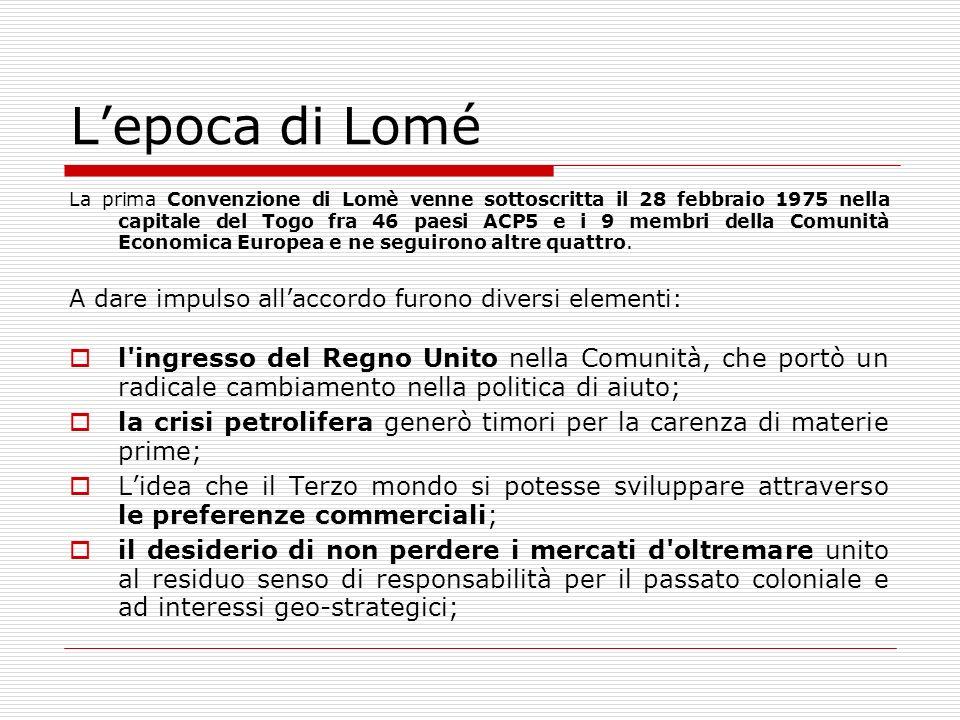Lepoca di Lomé La prima Convenzione di Lomè venne sottoscritta il 28 febbraio 1975 nella capitale del Togo fra 46 paesi ACP5 e i 9 membri della Comuni