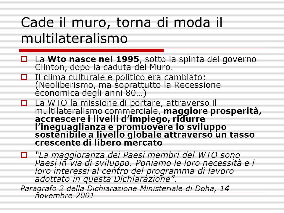 Cade il muro, torna di moda il multilateralismo La Wto nasce nel 1995, sotto la spinta del governo Clinton, dopo la caduta del Muro. Il clima cultural