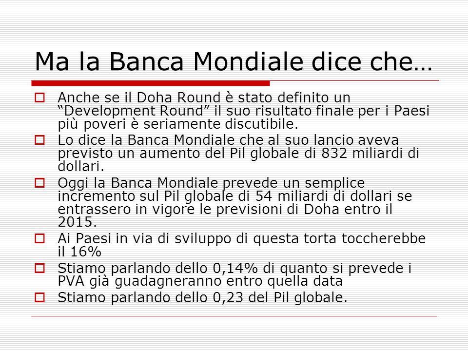 Ma la Banca Mondiale dice che… Anche se il Doha Round è stato definito un Development Round il suo risultato finale per i Paesi più poveri è seriament