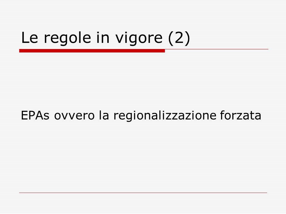 Le regole in vigore (2) EPAs ovvero la regionalizzazione forzata