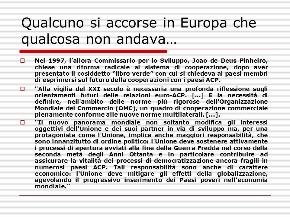 Qualcuno si accorse in Europa che qualcosa non andava… Nel 1997, lallora Commissario per lo Sviluppo, Joao de Deus Pinheiro, chiese una riforma radica