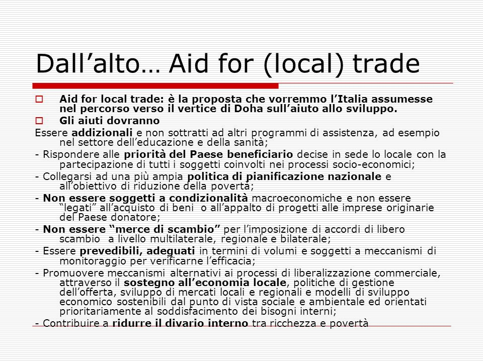 Dallalto… Aid for (local) trade Aid for local trade: è la proposta che vorremmo lItalia assumesse nel percorso verso il vertice di Doha sullaiuto allo