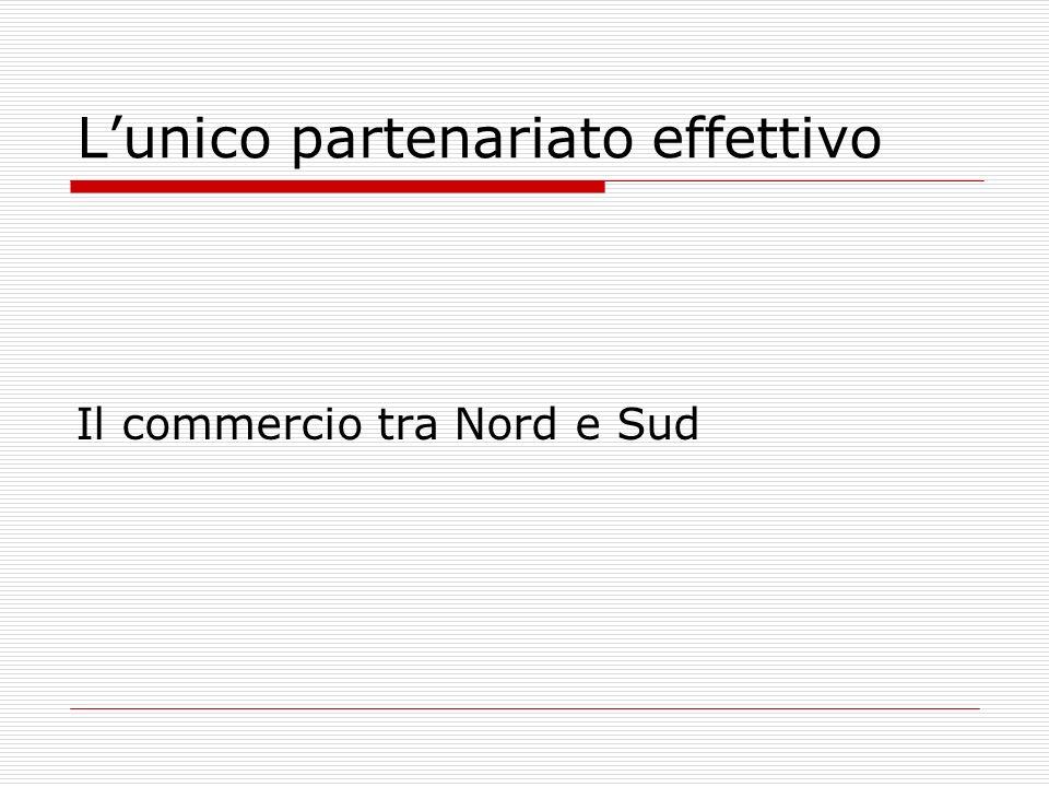 Lunico partenariato effettivo Il commercio tra Nord e Sud