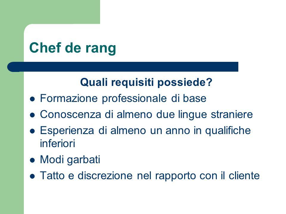 Chef de rang Quali requisiti possiede? Formazione professionale di base Conoscenza di almeno due lingue straniere Esperienza di almeno un anno in qual