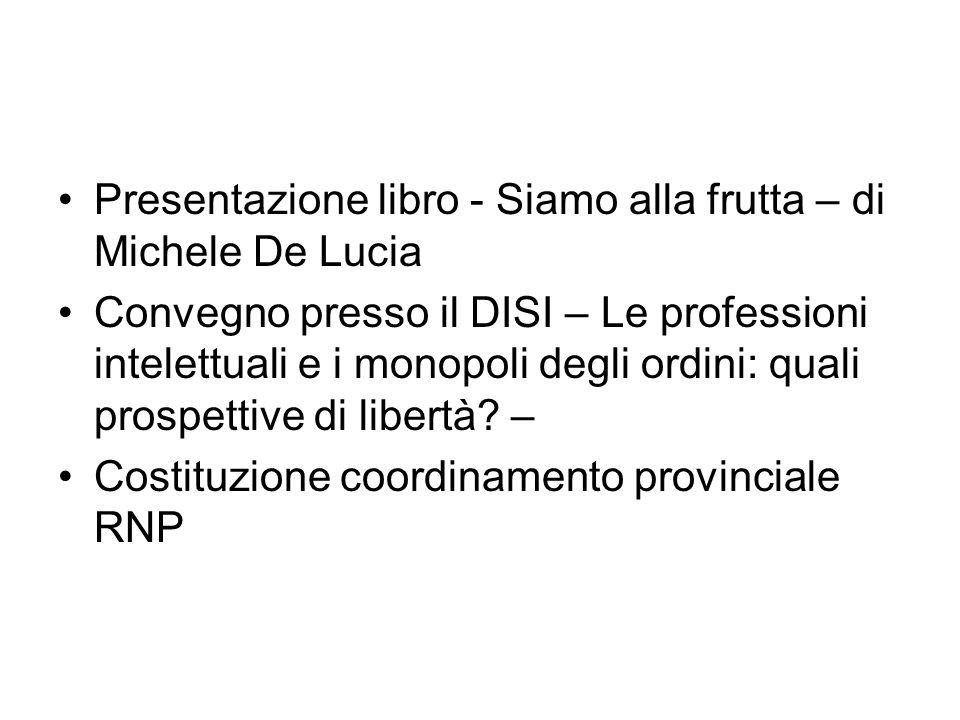 Presentazione libro - Siamo alla frutta – di Michele De Lucia Convegno presso il DISI – Le professioni intelettuali e i monopoli degli ordini: quali prospettive di libertà.
