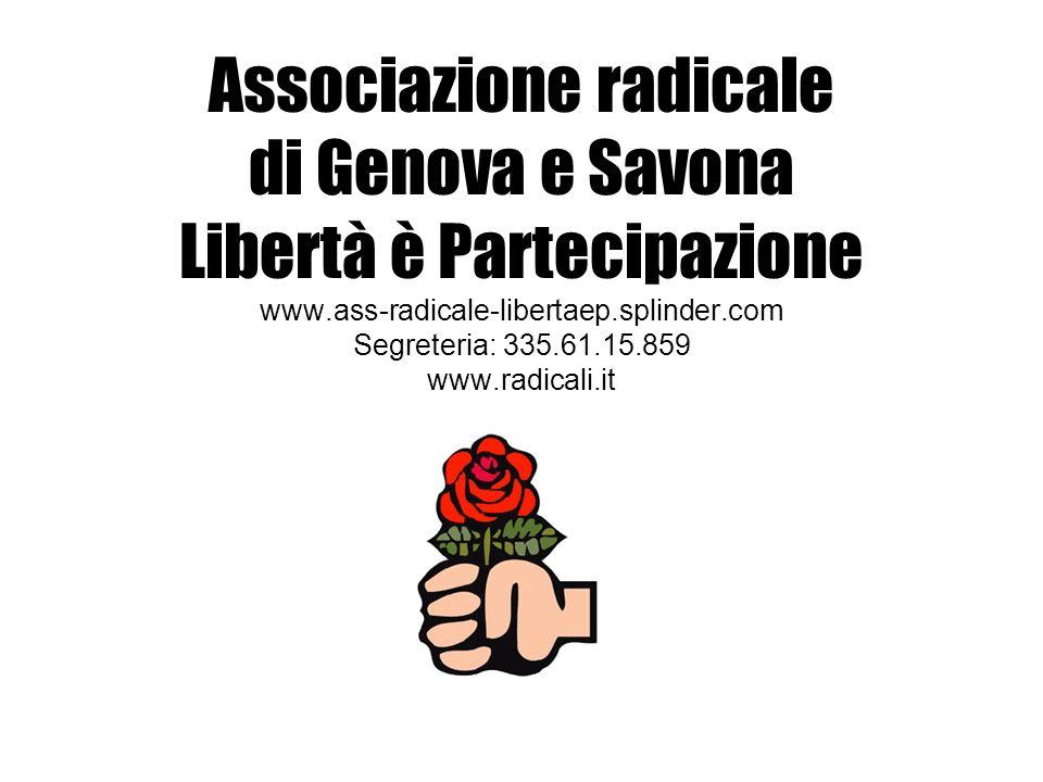 Associazione radicale di Genova e Savona Libertà è Partecipazione www.ass-radicale-libertaep.splinder.com Segreteria: 335.61.15.859 www.radicali.it