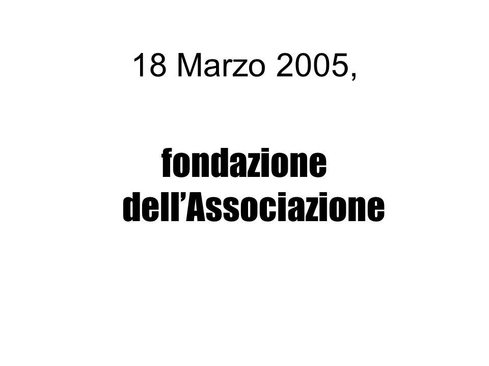 18 Marzo 2005, fondazione dellAssociazione