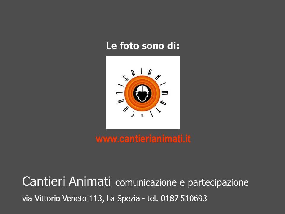 Le foto sono di: www.cantierianimati.it Cantieri Animati comunicazione e partecipazione via Vittorio Veneto 113, La Spezia - tel. 0187 510693