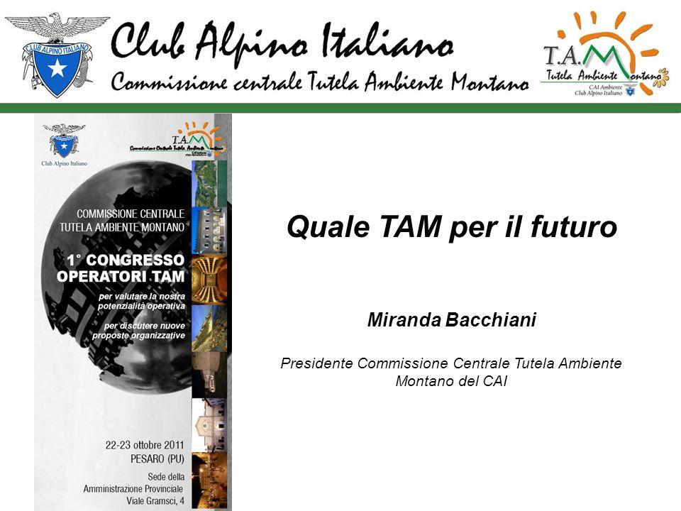 Quale TAM per il futuro Miranda Bacchiani Presidente Commissione Centrale Tutela Ambiente Montano del CAI