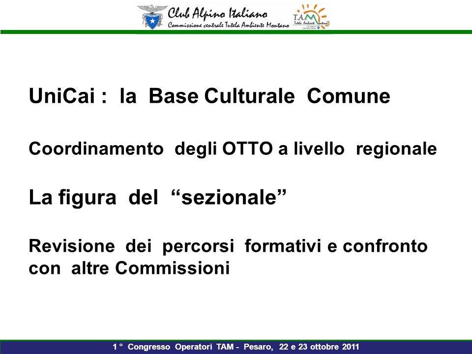 UniCai : la Base Culturale Comune Coordinamento degli OTTO a livello regionale La figura del sezionale Revisione dei percorsi formativi e confronto con altre Commissioni 1 ° Congresso Operatori TAM - Pesaro, 22 e 23 ottobre 2011