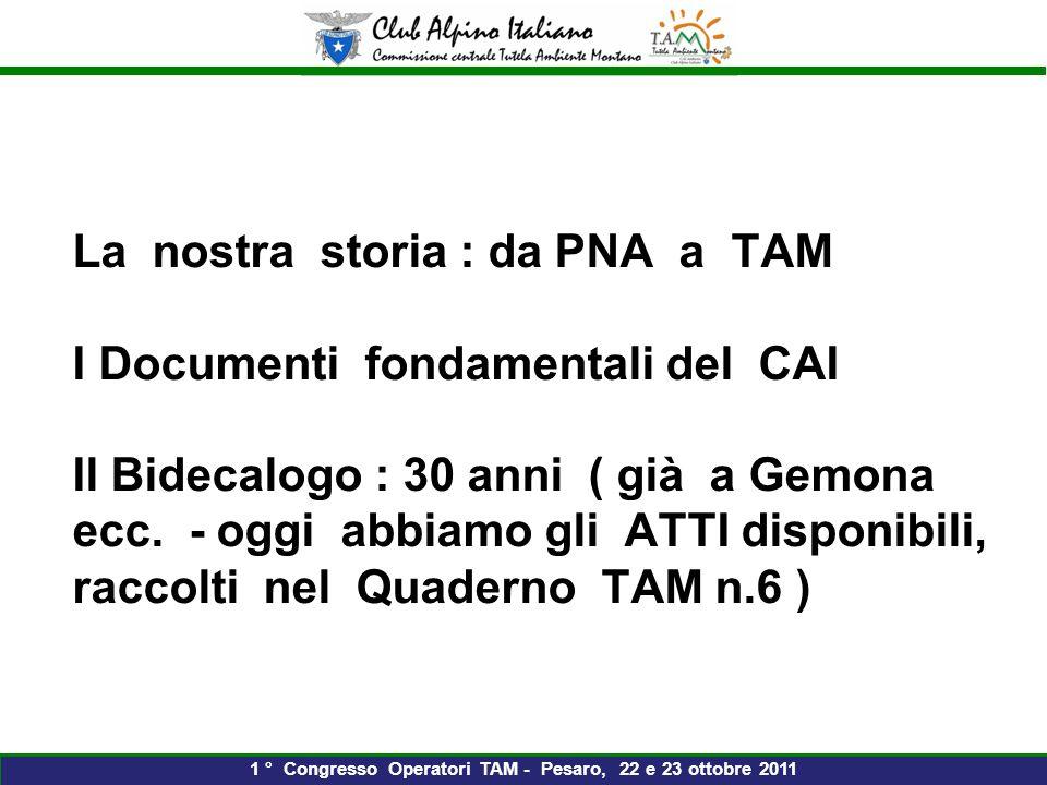 La nostra storia : da PNA a TAM I Documenti fondamentali del CAI Il Bidecalogo : 30 anni ( già a Gemona ecc.