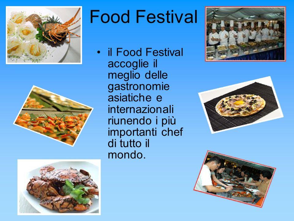 Food Festival il Food Festival accoglie il meglio delle gastronomie asiatiche e internazionali riunendo i più importanti chef di tutto il mondo.