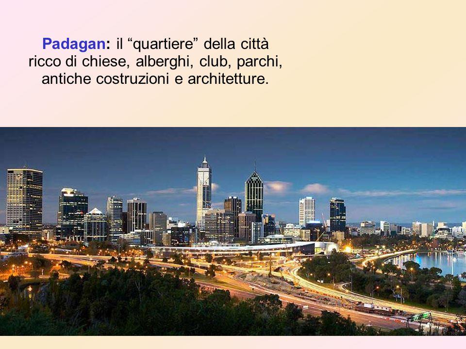 Padagan: il quartiere della città ricco di chiese, alberghi, club, parchi, antiche costruzioni e architetture.