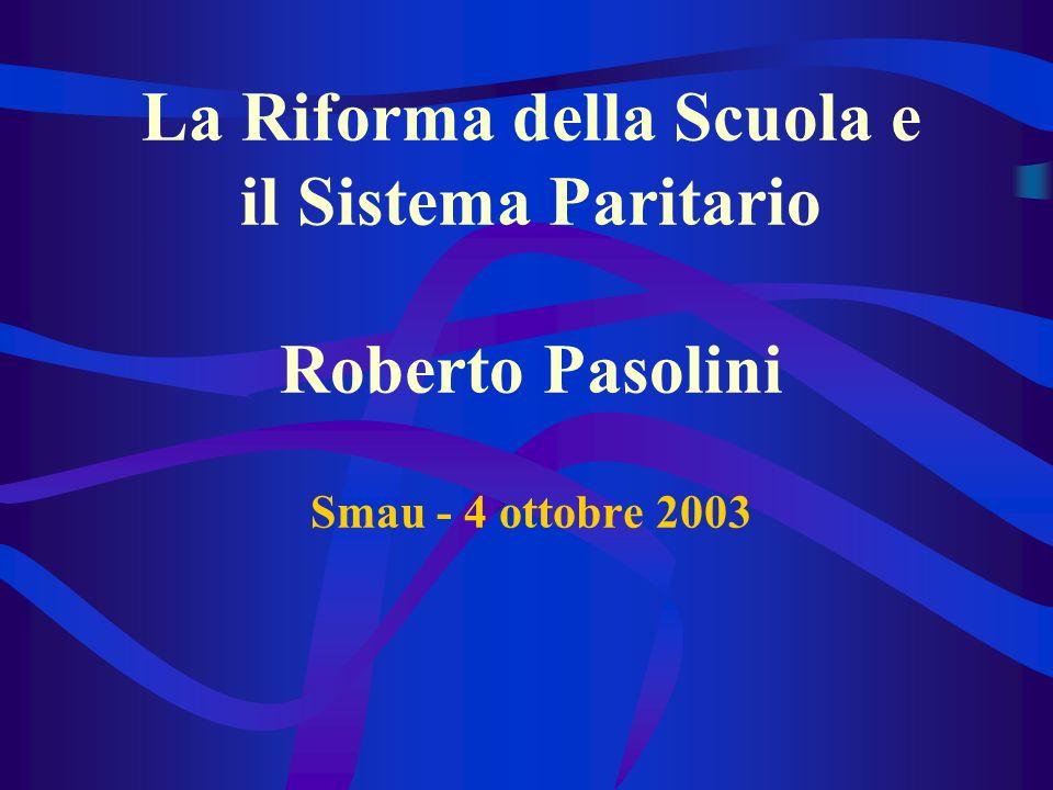 La Riforma della Scuola e il Sistema Paritario Roberto Pasolini Smau - 4 ottobre 2003