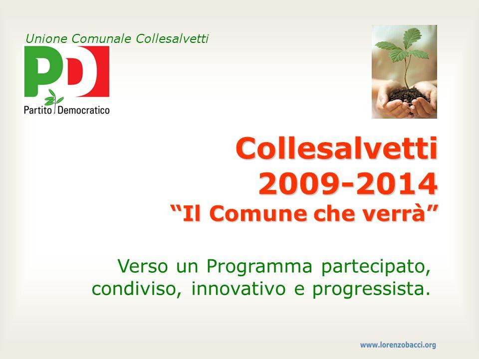 Collesalvetti 2009-2014 Il Comune che verrà Verso un Programma partecipato, condiviso, innovativo e progressista. Unione Comunale Collesalvetti