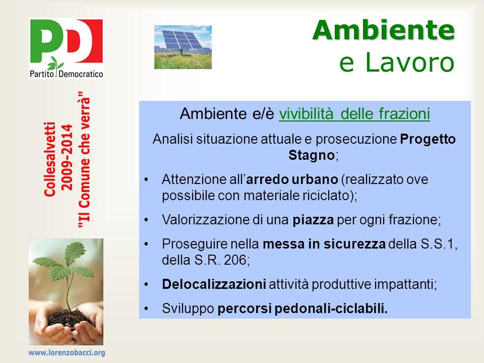 Ambiente Ambiente e Lavoro Ambiente e/è vivibilità delle frazioni Analisi situazione attuale e prosecuzione Progetto Stagno; Attenzione allarredo urba