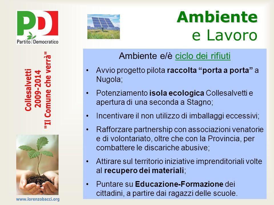 Ambiente Ambiente e Lavoro Ambiente e/è ciclo dei rifiuti Avvio progetto pilota raccolta porta a porta a Nugola; Potenziamento isola ecologica Collesa