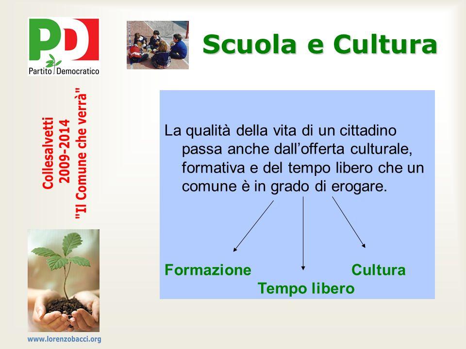 Scuola e Cultura La qualità della vita di un cittadino passa anche dallofferta culturale, formativa e del tempo libero che un comune è in grado di ero