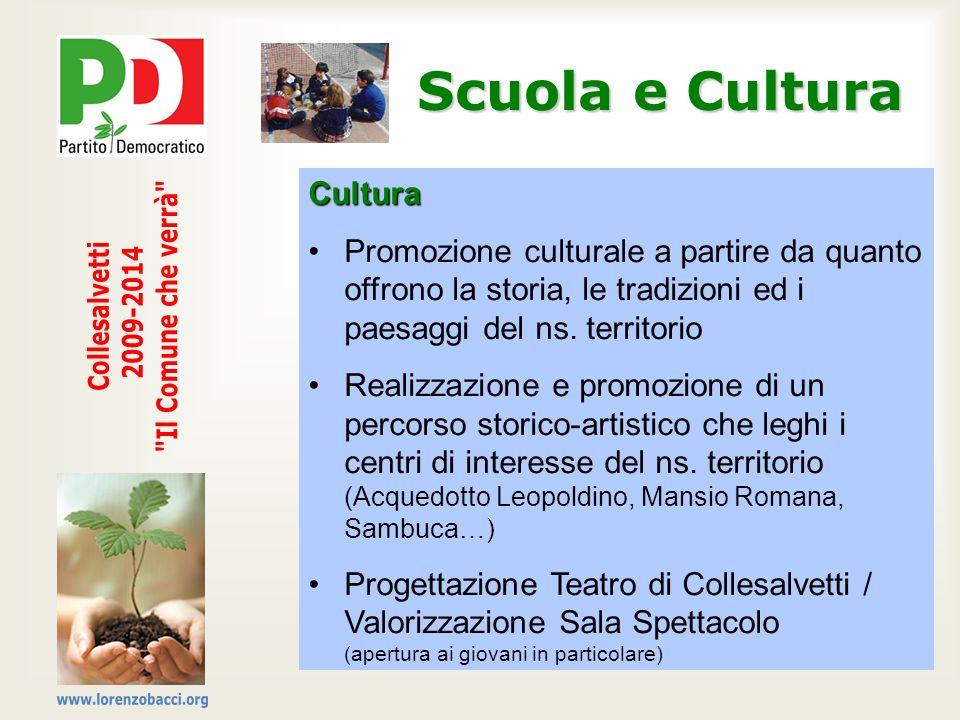 Scuola e Cultura Cultura Promozione culturale a partire da quanto offrono la storia, le tradizioni ed i paesaggi del ns. territorio Realizzazione e pr
