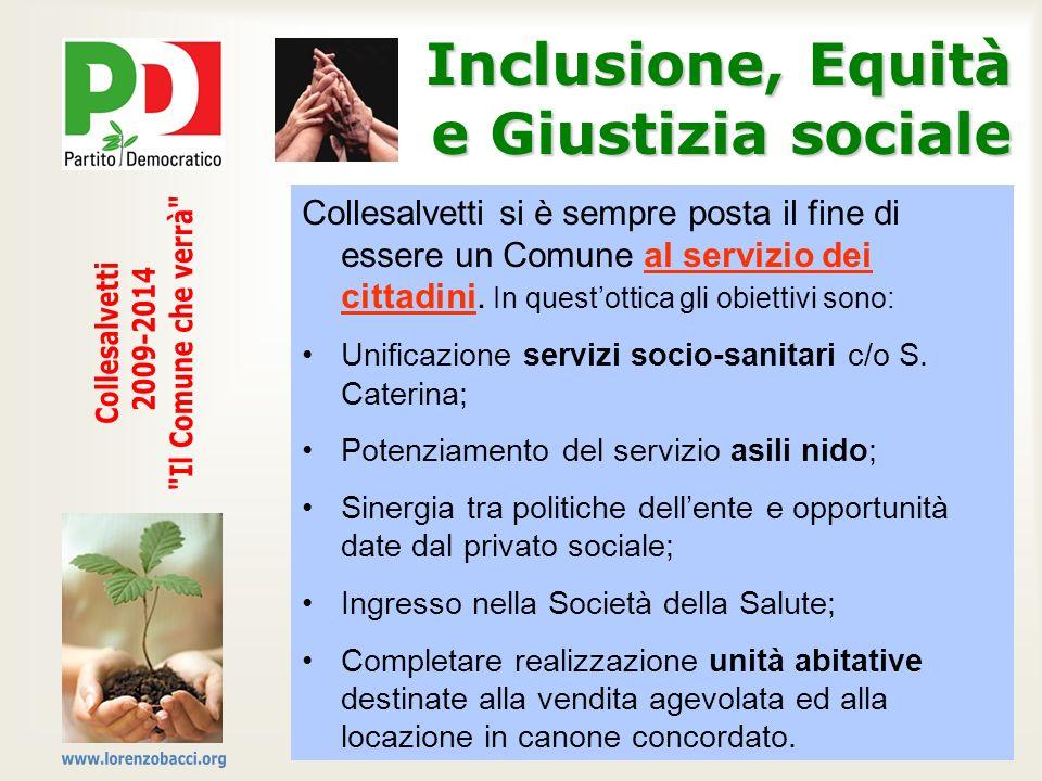 Inclusione, Equità e Giustizia sociale Collesalvetti si è sempre posta il fine di essere un Comune al servizio dei cittadini. In questottica gli obiet
