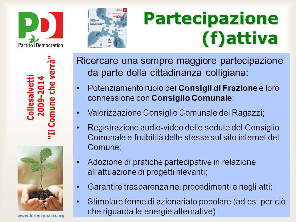 Partecipazione (f)attiva Ricercare una sempre maggiore partecipazione da parte della cittadinanza colligiana: Potenziamento ruolo dei Consigli di Fraz