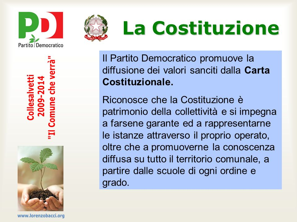 La Costituzione Il Partito Democratico promuove la diffusione dei valori sanciti dalla Carta Costituzionale. Riconosce che la Costituzione è patrimoni