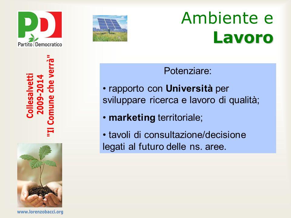 Lavoro Ambiente e Lavoro Potenziare: rapporto con Università per sviluppare ricerca e lavoro di qualità; marketing territoriale; tavoli di consultazio