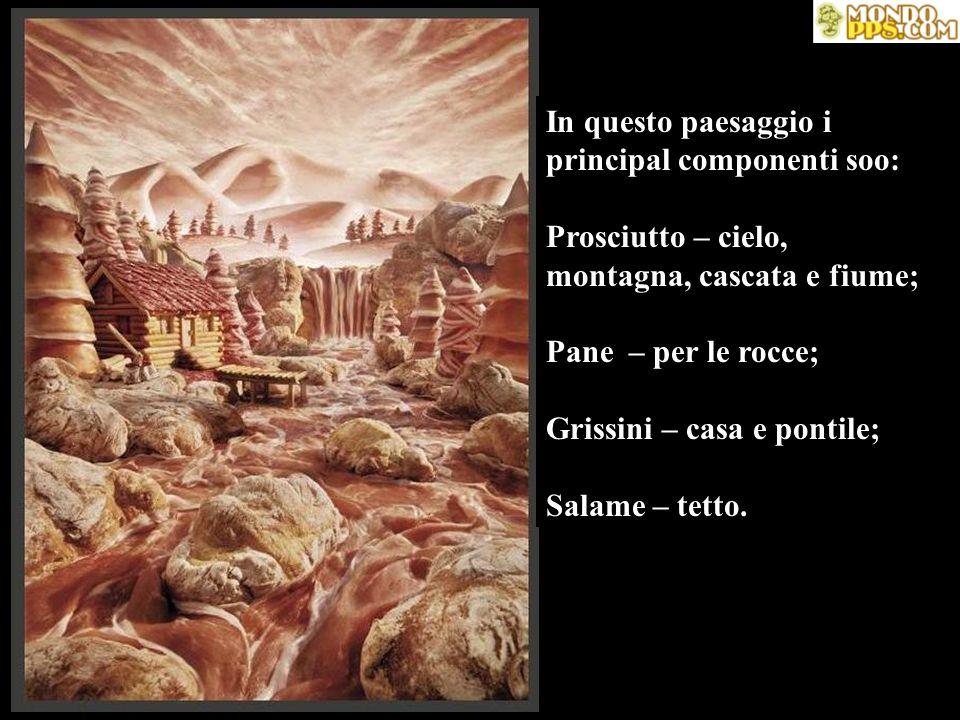 In questo paesaggio i principal componenti soo: Prosciutto – cielo, montagna, cascata e fiume; Pane – per le rocce; Grissini – casa e pontile; Salame