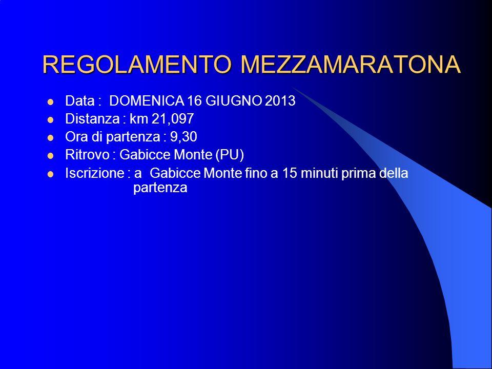 REGOLAMENTO MEZZAMARATONA Data : DOMENICA 16 GIUGNO 2013 Distanza : km 21,097 Ora di partenza : 9,30 Ritrovo : Gabicce Monte (PU) Iscrizione : a Gabic