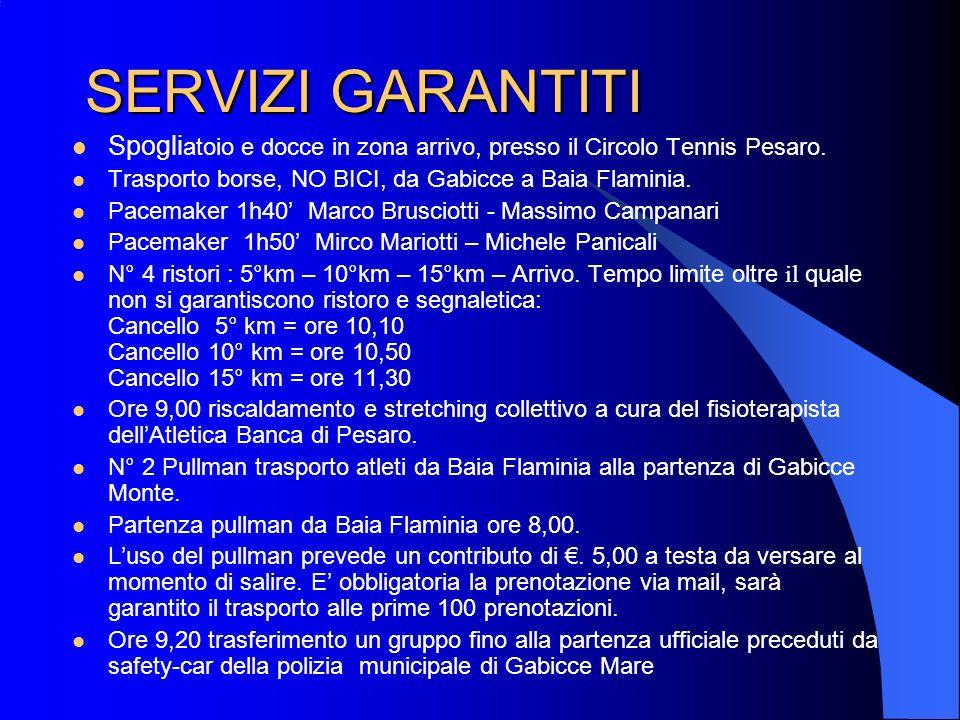 SERVIZI GARANTITI Spogli atoio e docce in zona arrivo, presso il Circolo Tennis Pesaro. Trasporto borse, NO BICI, da Gabicce a Baia Flaminia. Pacemake
