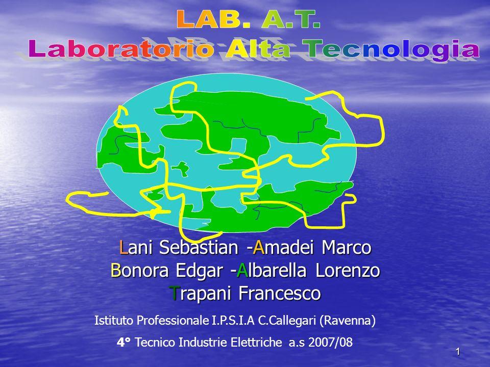 1 Lani Sebastian -Amadei Marco Bonora Edgar -Albarella Lorenzo Trapani Francesco Istituto Professionale I.P.S.I.A C.Callegari (Ravenna) 4° Tecnico Industrie Elettriche a.s 2007/08