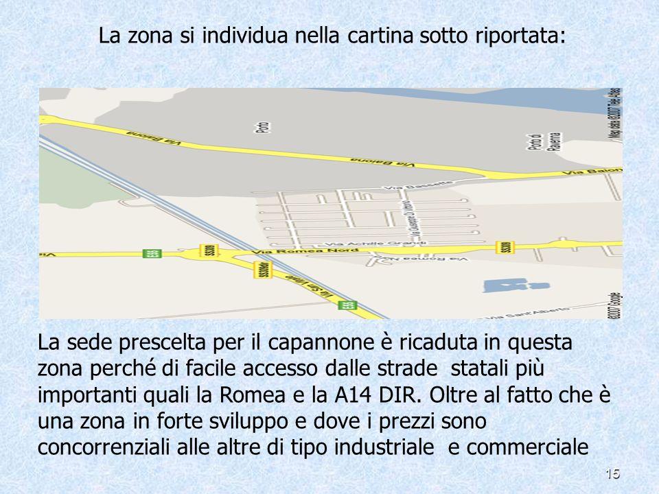 15 La zona si individua nella cartina sotto riportata: La sede prescelta per il capannone è ricaduta in questa zona perché di facile accesso dalle strade statali più importanti quali la Romea e la A14 DIR.