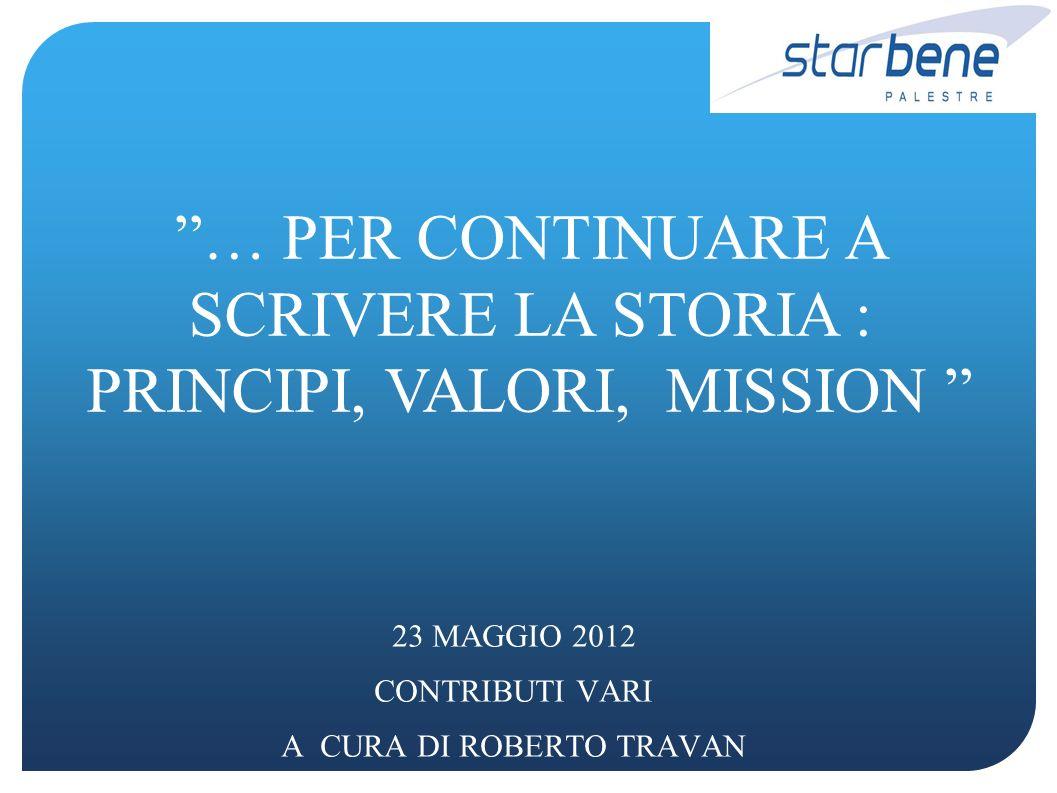 23 MAGGIO 2012 CONTRIBUTI VARI A CURA DI ROBERTO TRAVAN … PER CONTINUARE A SCRIVERE LA STORIA : PRINCIPI, VALORI, MISSION