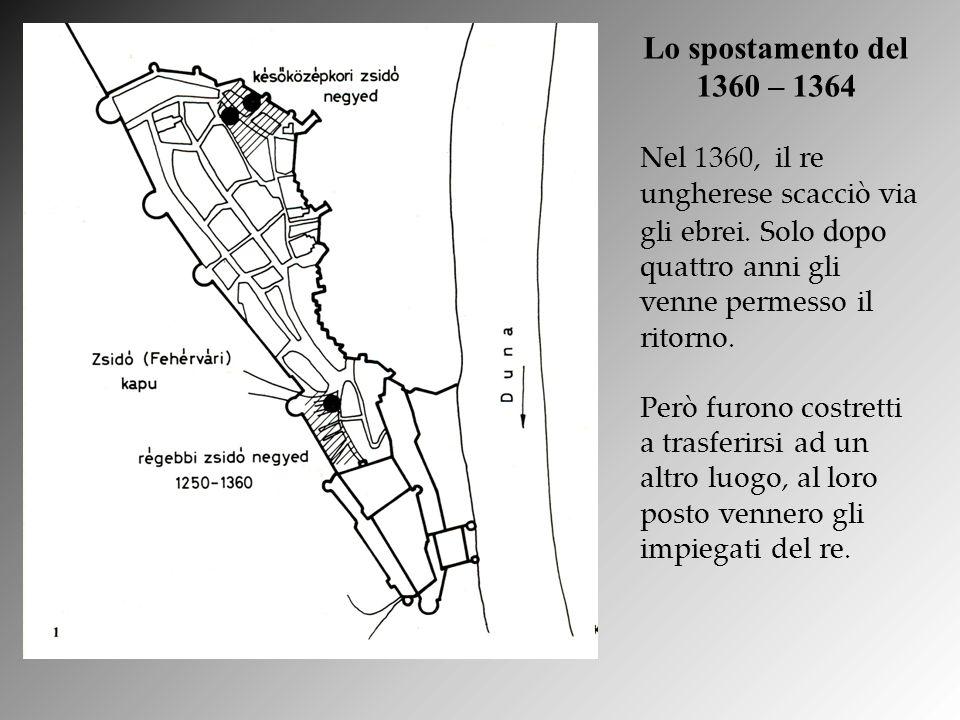 Lo spostamento del 1360 – 1364 Nel 1360, il re ungherese scacciò via gli ebrei. Solo dopo quattro anni gli venne permesso il ritorno. Però furono cost
