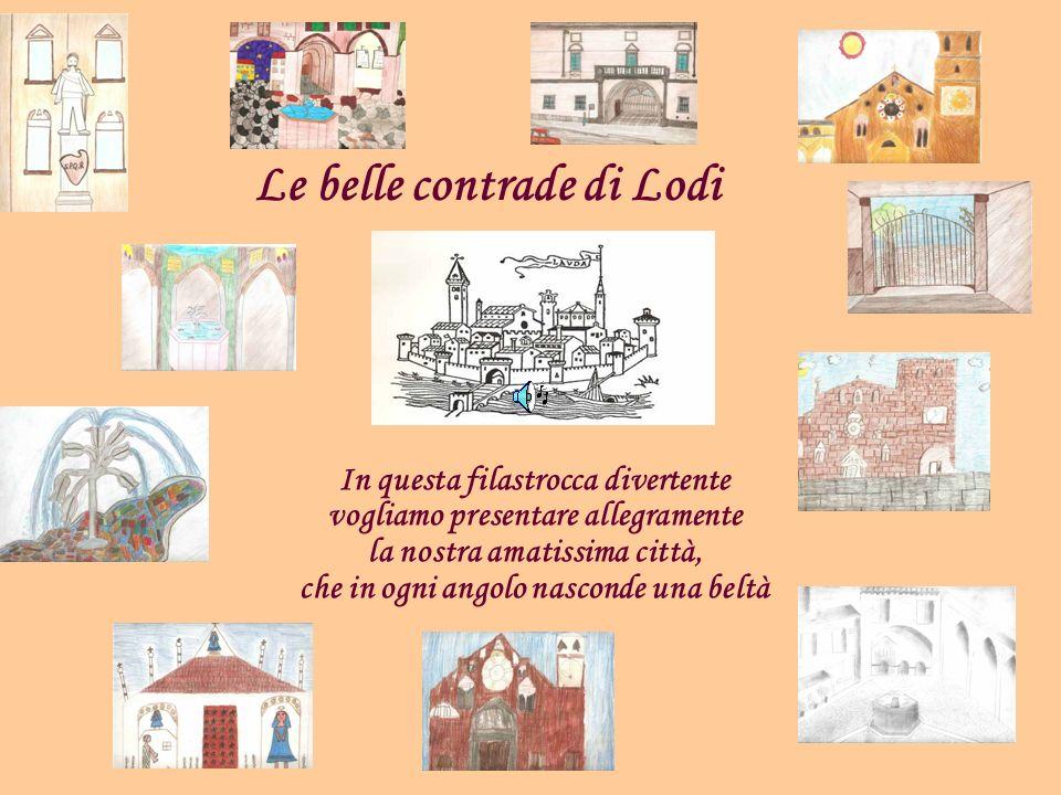 Lodi è antica, pulita, ordinata: poeti e scrittori lhanno decantata: anche noi piccoli scolari qui vi elenchiam gli itinerari, che passeggiando apprezzerete, se un po darte vintendete