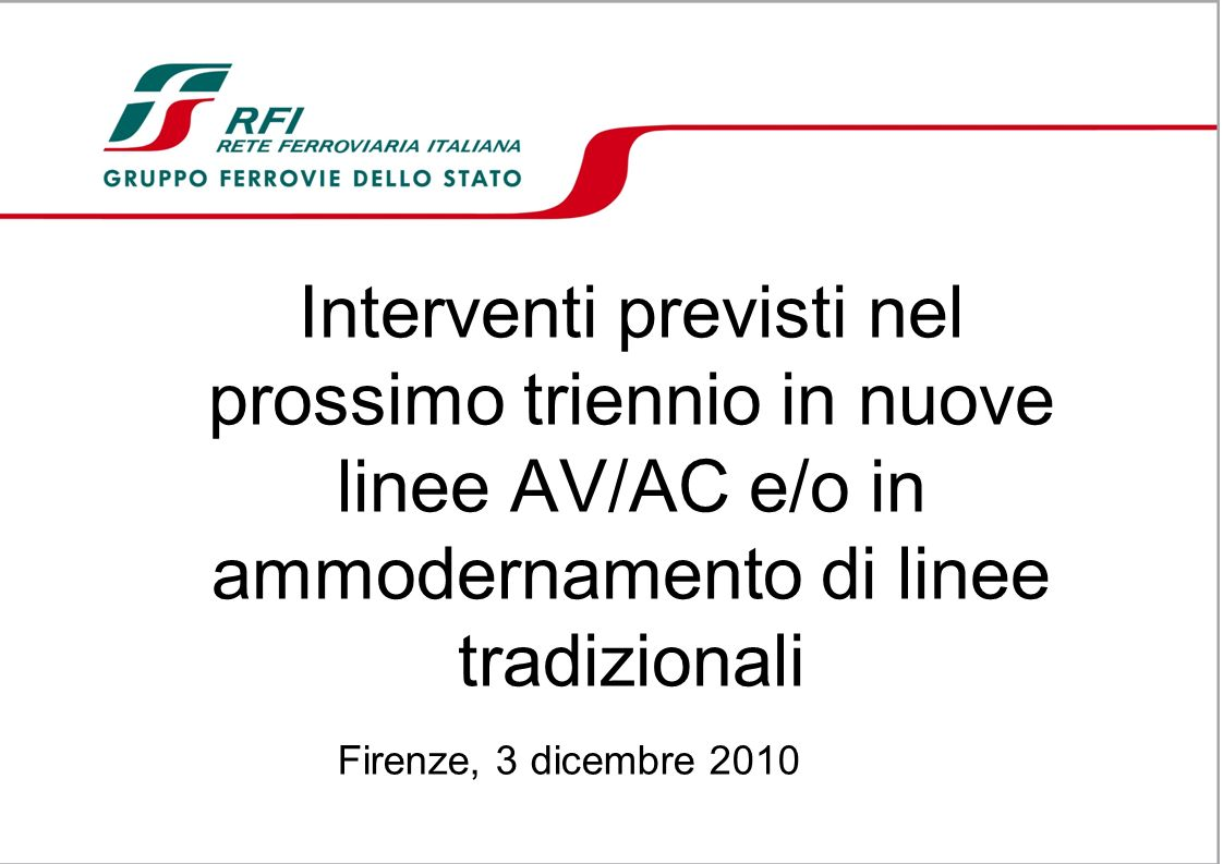 Interventi previsti nel prossimo triennio in nuove linee AV/AC e/o in ammodernamento di linee tradizionali Firenze, 3 dicembre 2010