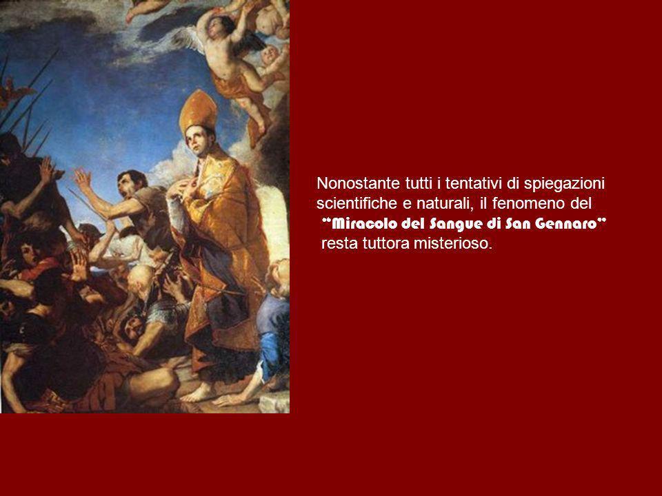 Nonostante tutti i tentativi di spiegazioni scientifiche e naturali, il fenomeno del Miracolo del Sangue di San Gennaro resta tuttora misterioso.