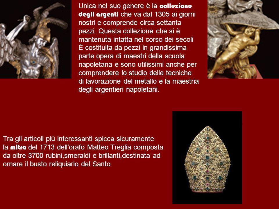 Unica nel suo genere è la collezione degli argenti che va dal 1305 ai giorni nostri e comprende circa settanta pezzi. Questa collezione che si è mante