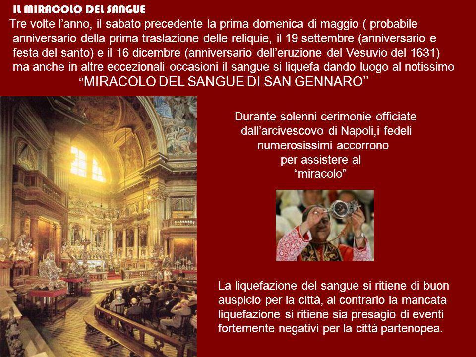 IL MIRACOLO DEL SANGUE Tre volte lanno, il sabato precedente la prima domenica di maggio ( probabile anniversario della prima traslazione delle reliqu