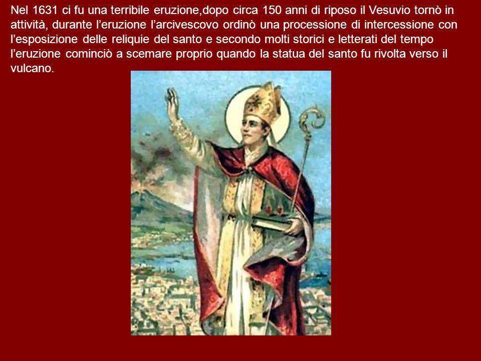 Nel 1631 ci fu una terribile eruzione,dopo circa 150 anni di riposo il Vesuvio tornò in attività, durante leruzione larcivescovo ordinò una procession