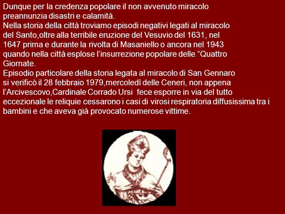 San Gennaro non è solo devozione religiosa ma rappresenta anche un punto di riferimento per credenze popolari che molto spesso finiscono per sfociare in superstizioni.