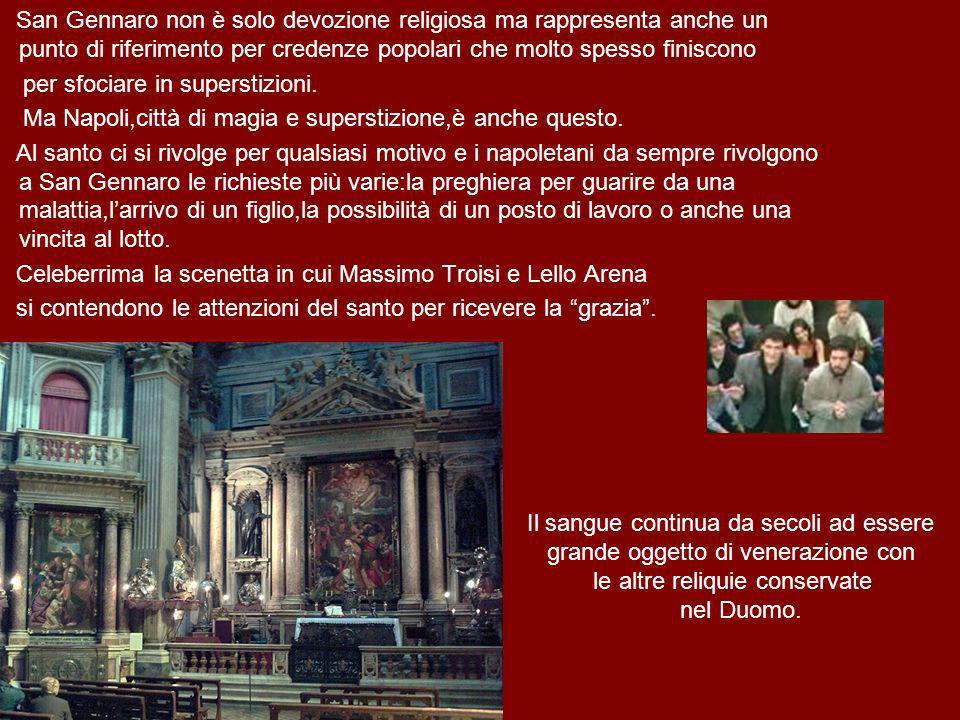 San Gennaro non è solo devozione religiosa ma rappresenta anche un punto di riferimento per credenze popolari che molto spesso finiscono per sfociare