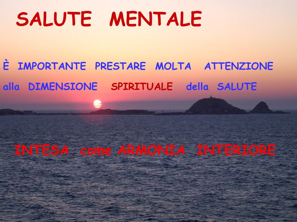 È IMPORTANTE PRESTARE MOLTA ATTENZIONE alla DIMENSIONE SPIRITUALE della SALUTE INTESA come ARMONIA INTERIORE SALUTE MENTALE